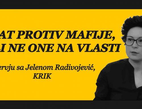 Rat protiv mafije, ali ne one na vlasti – intervju sa Jelenom Radivojević (KRIK)