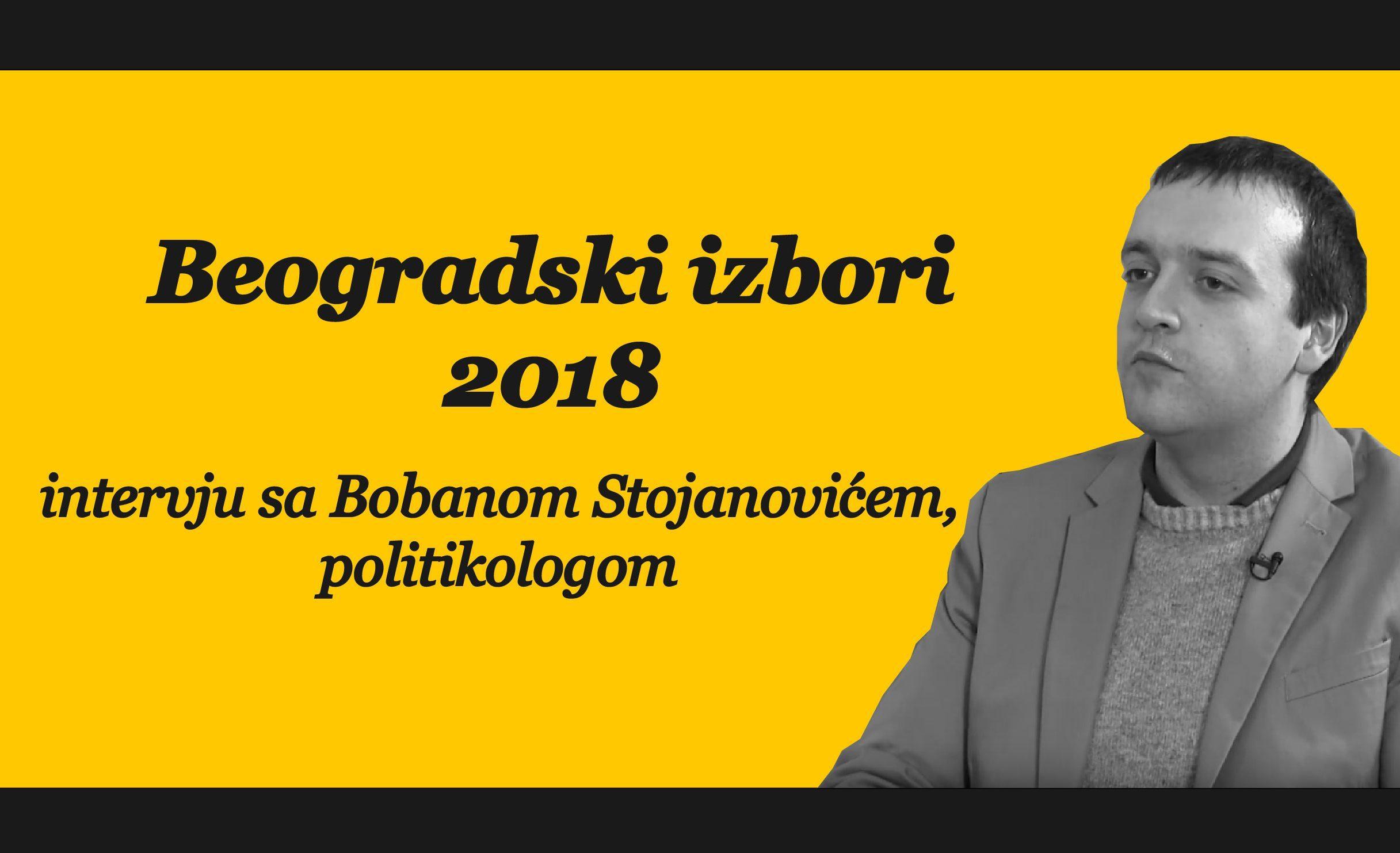 Beogradski izbori 2018 – intervju sa Bobanom Stojanovićem